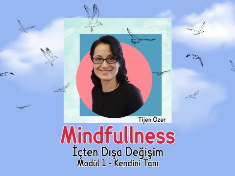 Mindfulness – 1.Modül – Kendini Tanı