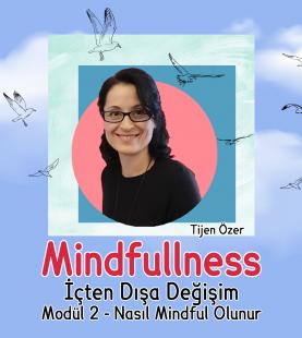 Mindfulness – 2.Modül – Nasıl Mindful Olunur?