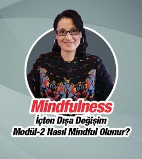 Mindfulness – İçten Dışa Değişim Modül 2